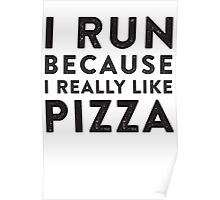 I Run Because I Really Like Pizza Poster