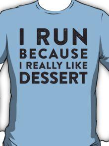 I Run Because I Really Like Dessert  T-Shirt
