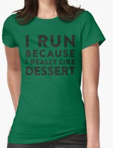 I Run Because I Really Like Dessert  Womens Fitted T-Shirt