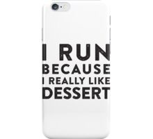I Run Because I Really Like Dessert  iPhone Case/Skin