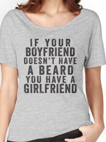If Your Boyfriend Doesn't Have A Beard, You Have A Girlfriend Women's Relaxed Fit T-Shirt