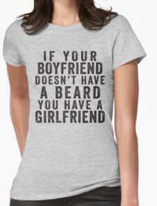 If Your Boyfriend Doesn't Have A Beard, You Have A Girlfriend Womens Fitted T-Shirt