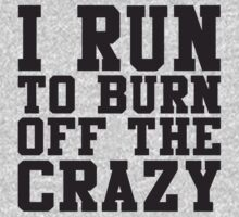 I Run To Burn Off The Crazy by ABFTs