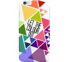 Let The Colour Out iPhone Case/Skin