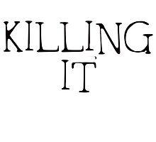 Killing It by ALPHALEMONJUICE