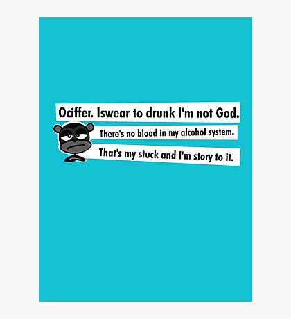 Ociffer. Iswear to drunk I'm not God. Photographic Print