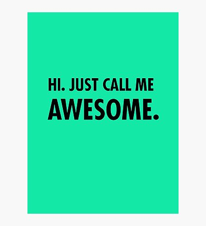 Hi. Just call me awesome. Photographic Print