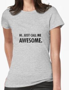 Hi. Just call me awesome. Womens Fitted T-Shirt