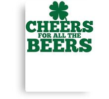 Cheers for all the BEERS with a shamrock Canvas Print