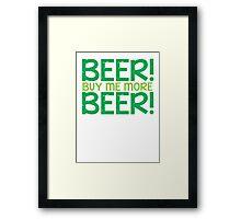 BEER! Buy me more BEER! Framed Print