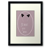 Be what you want 1 Framed Print