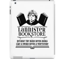 Lannister Book Store - Because A Mind Needs Books Like A Sword Needs A Whetstone iPad Case/Skin