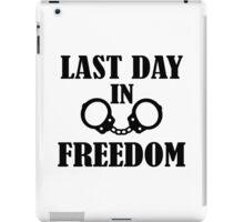 Last day in freedom handcuffs iPad Case/Skin