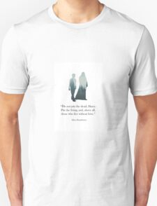 "Wisdom of Albus Dumbledore- ""Do Not Pity the Dead, Harry."" T-Shirt"
