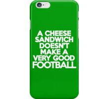 A cheese sandwich doesn't make a very good football iPhone Case/Skin