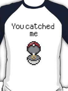 You cached me <3 T-Shirt