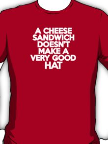A cheese sandwich doesn't make a very good hat T-Shirt