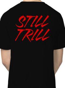 Still Trill V2 [Red Ink] | FTS Classic T-Shirt