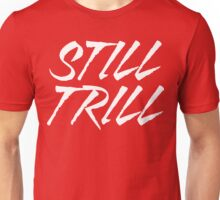 Still Trill V2 [White Ink] | FTS Unisex T-Shirt