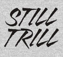 Still Trill V2 | FTS by FreshThreadShop
