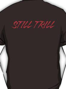 Still Trill [Red Ink] | FTS T-Shirt