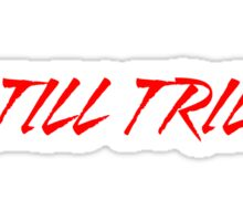 Still Trill [Red Ink] | FTS Sticker