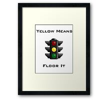 Yellow Means Floor It Framed Print