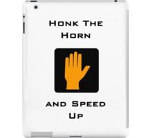 Honk the Horn and Speed Up iPad Case/Skin