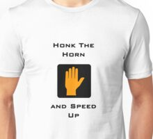 Honk the Horn and Speed Up Unisex T-Shirt