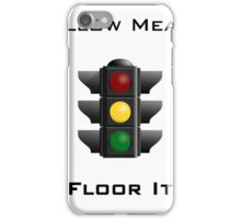 Yellow Means Floor It iPhone Case/Skin