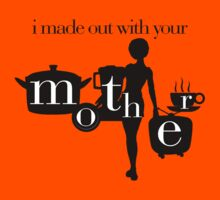 I made out with your mother! by Faizan Qureshi