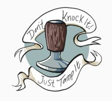 Don't knock it Just tamp it! by swinku