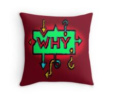 WHY... ??? * Throw Pillow