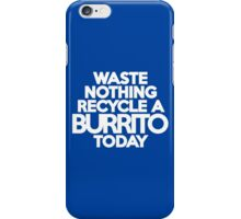 Waste nothing Recycle a burrito today iPhone Case/Skin