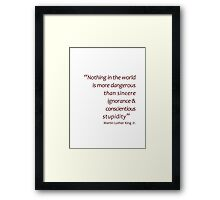 Sincere ignorance and conscientious stupidity... (Amazing Sayings) Framed Print