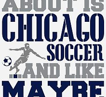 ALL I CARE ABOUT IS CHICAGO SOCCER by fancytees