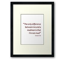 Me and a madman... (Amazing Sayings) Framed Print