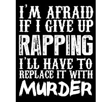 I'm Afraid If I Give Up Rapping I'll Have To Replace It With Murder - TShirts & Hoodies Photographic Print