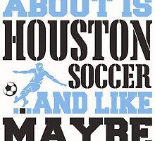 ALL I CARE ABOUT IS HOUSTON SOCCER by fancytees
