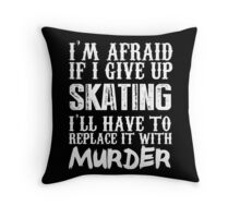 I'm Afraid If I Give Up Skating I'll Have To Replace It With Murder - TShirts & Hoodies Throw Pillow