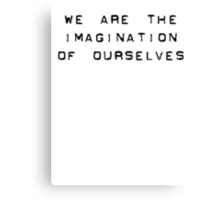 Bill Hicks - we are the imagination of ourselves Canvas Print