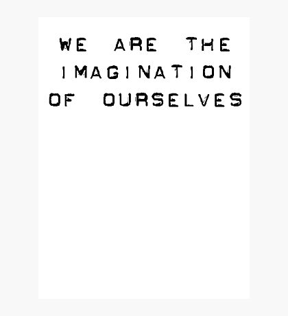 Bill Hicks - we are the imagination of ourselves Photographic Print