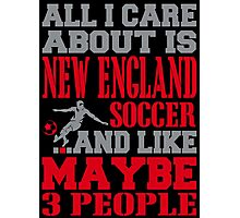 ALL I CARE ABOUT IS NEW ENGLAND SOCCER Photographic Print
