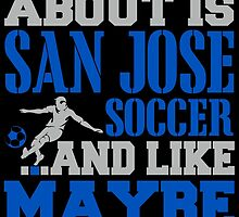 ALL I CARE ABOUT IS SAN JOSE SOCCER by fancytees