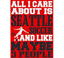 ALL I CARE ABOUT IS SEATTLE SOCCER Photographic Print