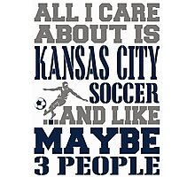 ALL I CARE ABOUT IS KANSAS CITY SOCCER Photographic Print
