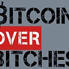 Bitcoin Over Bitches by tinaodarby
