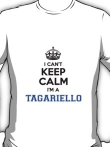 I cant keep calm Im a TAGARIELLO T-Shirt