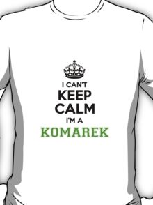 I cant keep calm Im a KOMAREK T-Shirt