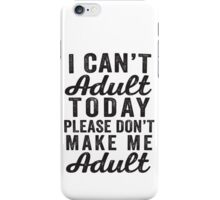 I Can't Adult iPhone Case/Skin